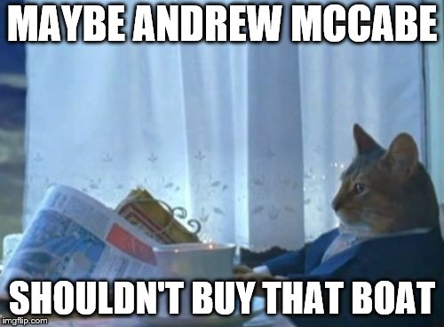 I Should Buy A Boat Cat | MAYBE ANDREW MCCABE SHOULDN'T BUY THAT BOAT | image tagged in memes,i should buy a boat cat,mccabe,you're fired | made w/ Imgflip meme maker