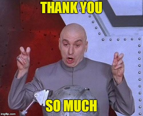 Dr Evil Laser Meme | THANK YOU SO MUCH | image tagged in memes,dr evil laser | made w/ Imgflip meme maker
