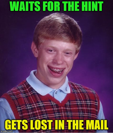 Bad Luck Brian Meme | WAITS FOR THE HINT GETS LOST IN THE MAIL | image tagged in memes,bad luck brian | made w/ Imgflip meme maker