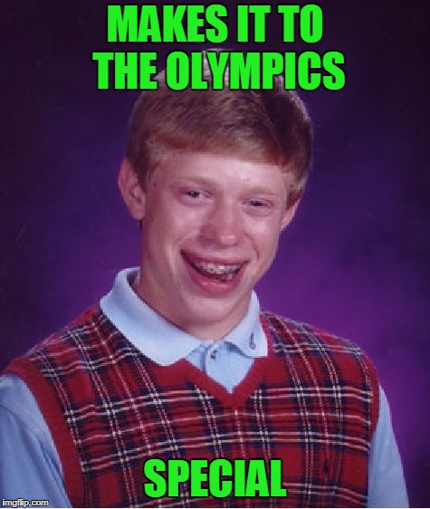It turns out that he doesn't really have bad luck, he's just retarded. | MAKES IT TO THE OLYMPICS SPECIAL | image tagged in memes,bad luck brian | made w/ Imgflip meme maker