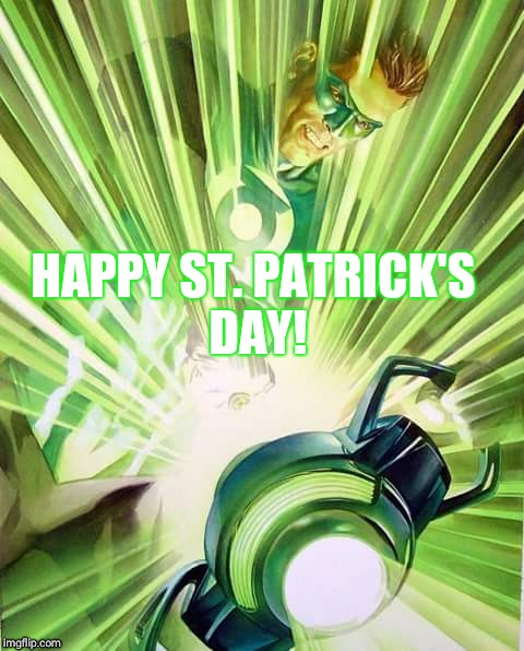 Green Lantern-St. Patrick's Day! | HAPPY ST. PATRICK'S DAY! | image tagged in green lantern,st patrick's day | made w/ Imgflip meme maker