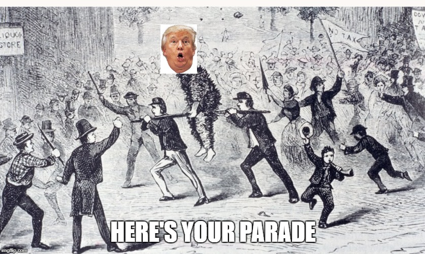 HERE'S YOUR PARADE | image tagged in trump on rail | made w/ Imgflip meme maker