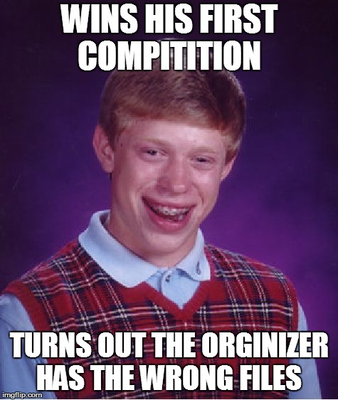Bad Luck Brian Meme | WINS HIS FIRST COMPITITION TURNS OUT THE ORGINIZER HAS THE WRONG FILES | image tagged in memes,bad luck brian | made w/ Imgflip meme maker