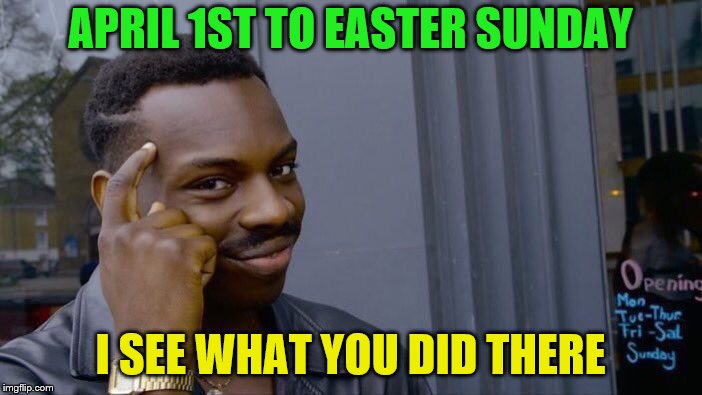 Roll Safe Think About It Meme | APRIL 1ST TO EASTER SUNDAY I SEE WHAT YOU DID THERE | image tagged in memes,roll safe think about it | made w/ Imgflip meme maker