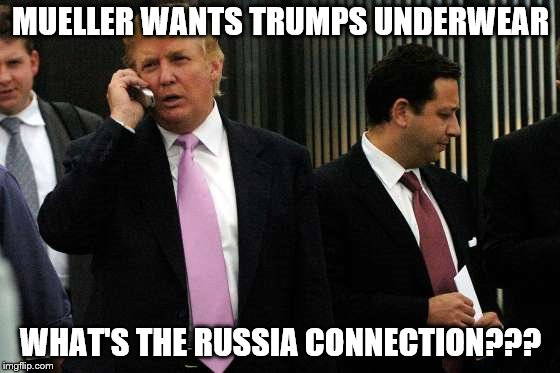 MUELLER WANTS TRUMPS UNDERWEAR WHAT'S THE RUSSIA CONNECTION??? | image tagged in their in there somewhere | made w/ Imgflip meme maker