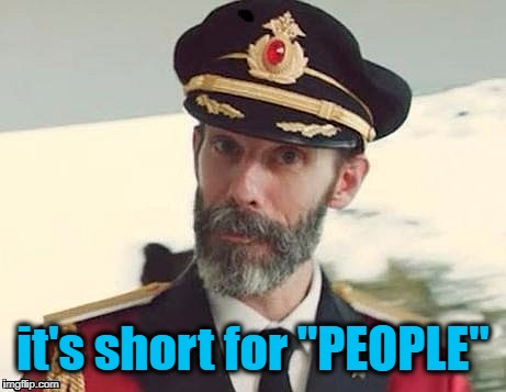 "Captain Obvious | it's short for ""PEOPLE"" 