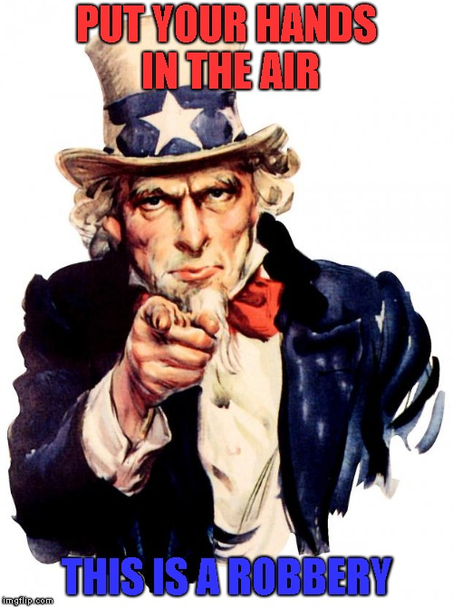 upvote, or else | PUT YOUR HANDS IN THE AIR THIS IS A ROBBERY | image tagged in memes,uncle sam,finger gun | made w/ Imgflip meme maker