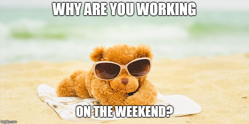 Let's disconnect | WHY ARE YOU WORKING ON THE WEEKEND? | image tagged in internet social | made w/ Imgflip meme maker