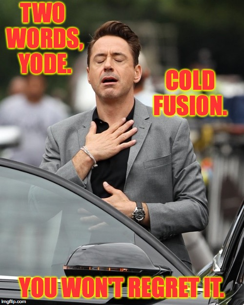 TWO WORDS, YODE. YOU WON'T REGRET IT. COLD FUSION. | made w/ Imgflip meme maker