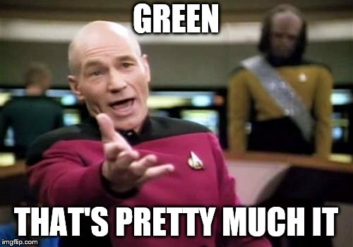 Picard Wtf Meme | GREEN THAT'S PRETTY MUCH IT | image tagged in memes,picard wtf | made w/ Imgflip meme maker