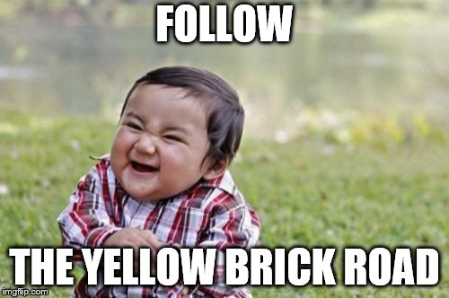 Evil Toddler Meme | FOLLOW THE YELLOW BRICK ROAD | image tagged in memes,evil toddler | made w/ Imgflip meme maker