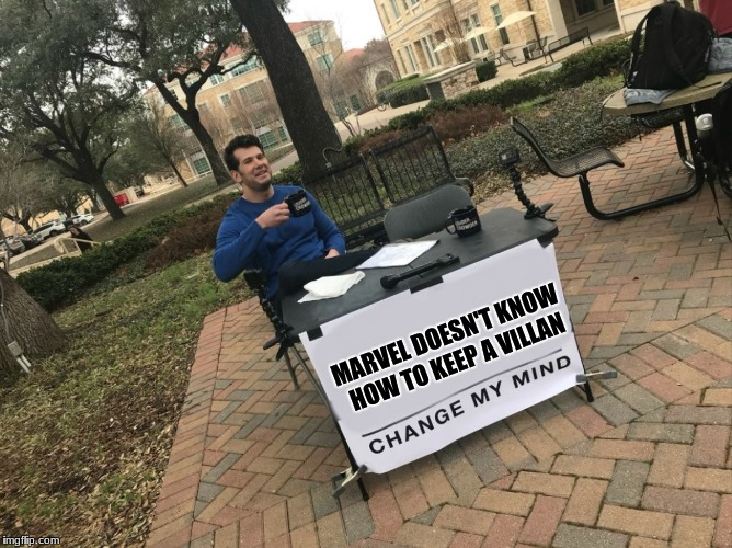 Except for Magneto, but that's not disney | MARVEL DOESN'T KNOW HOW TO KEEP A VILLAN | image tagged in change my mind,marvel,memes | made w/ Imgflip meme maker