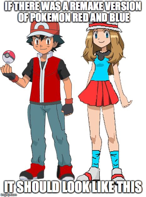 Ash and Serena in Red and Leaf's Clothes | IF THERE WAS A REMAKE VERSION OF POKEMON RED AND BLUE IT SHOULD LOOK LIKE THIS | image tagged in amourshipping,pokemon,memes,ash ketchum,serena | made w/ Imgflip meme maker