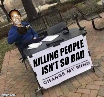 The Juice Is Loose... Again...  |  KILLING PEOPLE ISN'T SO BAD | image tagged in oj simpson,change my mind,making a murderer,who is charlie,if i did it,i did it | made w/ Imgflip meme maker