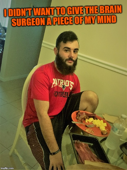 Brain Food | I DIDN'T WANT TO GIVE THE BRAIN SURGEON A PIECE OF MY MIND | image tagged in food,doctors,football,funny,eating | made w/ Imgflip meme maker