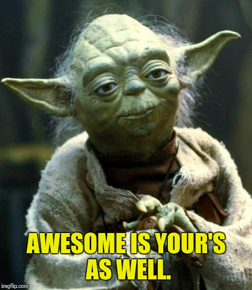 Star Wars Yoda Meme | AWESOME IS YOUR'S AS WELL. | image tagged in memes,star wars yoda | made w/ Imgflip meme maker