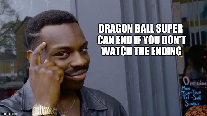 Roll Safe Think About It Meme | DRAGON BALL SUPER CAN END IF YOU DON'T WATCH THE ENDING | image tagged in memes,roll safe think about it,scumbag | made w/ Imgflip meme maker