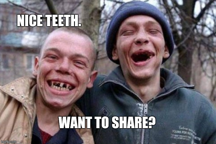 NICE TEETH. WANT TO SHARE? | made w/ Imgflip meme maker