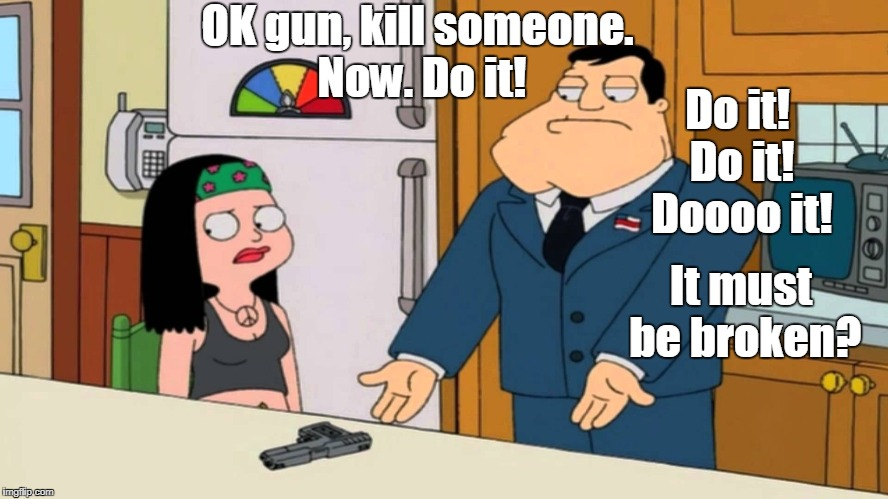 OK gun, kill someone. Now. Do it! It must be broken? Do it! Do it! Doooo it! | made w/ Imgflip meme maker