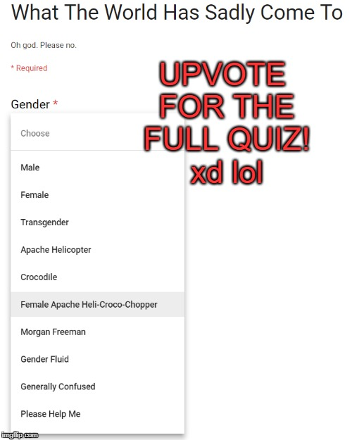 Gender Drop-Down Menu | UPVOTE FOR THE FULL QUIZ! xd lol | image tagged in male,female,apache,gender,crocodile,morgan freeman | made w/ Imgflip meme maker