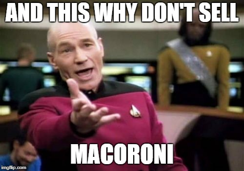 Picard Wtf Meme | AND THIS WHY DON'T SELL MACORONI | image tagged in memes,picard wtf | made w/ Imgflip meme maker