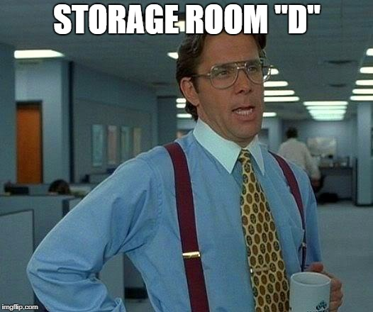 "That Would Be Great Meme | STORAGE ROOM ""D"" 