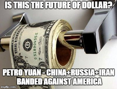Showdown - Dollar vs Petro Yuan | IS THIS THE FUTURE OF DOLLAR? PETRO YUAN - CHINA+RUSSIA+IRAN BANDED AGAINST AMERICA | image tagged in dollar,big trouble in little china,memes | made w/ Imgflip meme maker