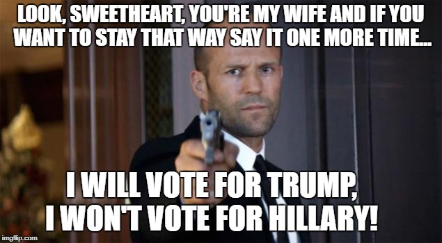 According to Hillary a big reason why she believes she lost the 2016 Presidential Election | LOOK, SWEETHEART, YOU'RE MY WIFE AND IF YOU WANT TO STAY THAT WAY SAY IT ONE MORE TIME... I WILL VOTE FOR TRUMP,  I WON'T VOTE FOR HILLARY! | image tagged in memes,hillary clinton,election 2016 aftermath,white people,whining,say that again i dare you | made w/ Imgflip meme maker