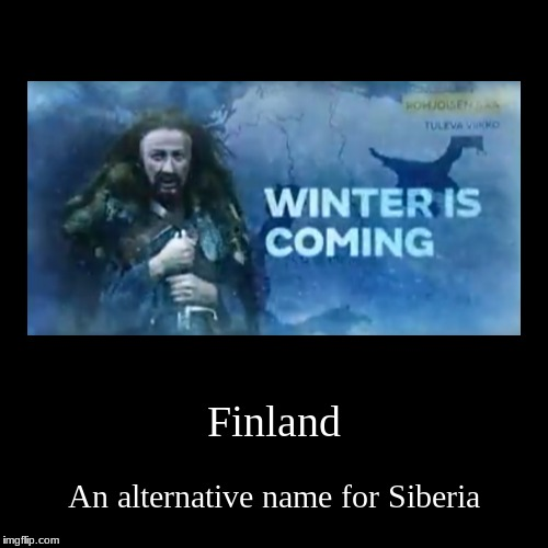 Im still freezing here | Finland | An alternative name for Siberia | image tagged in funny,demotivationals,finland | made w/ Imgflip demotivational maker