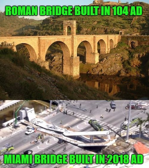roman bridge built in 104 Ad  | ROMAN BRIDGE BUILT IN 104 AD MIAMI BRIDGE BUILT IN 2018 AD | image tagged in bridge | made w/ Imgflip meme maker