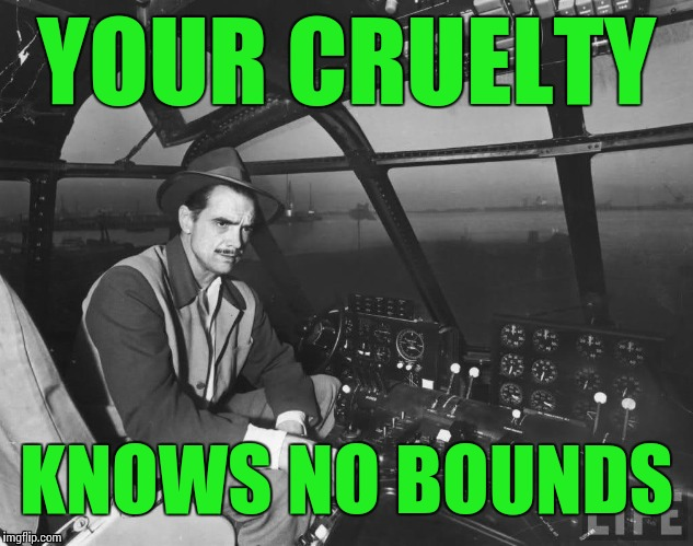 YOUR CRUELTY KNOWS NO BOUNDS | made w/ Imgflip meme maker