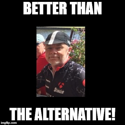 BETTER THAN THE ALTERNATIVE! | made w/ Imgflip meme maker