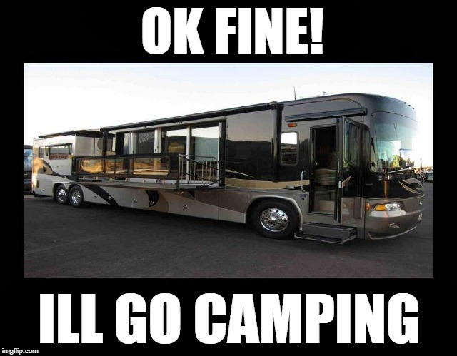 ok ill go camping | OK FINE! ILL GO CAMPING | image tagged in camping | made w/ Imgflip meme maker