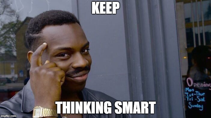 Roll Safe Think About It Meme | KEEP THINKING SMART | image tagged in memes,roll safe think about it | made w/ Imgflip meme maker