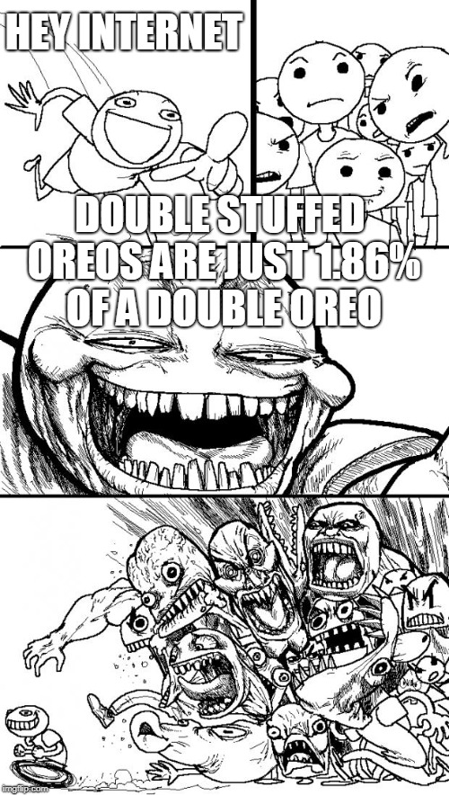 the truth has revealed | HEY INTERNET DOUBLE STUFFED OREOS ARE JUST 1.86% OF A DOUBLE OREO | image tagged in memes,hey internet | made w/ Imgflip meme maker