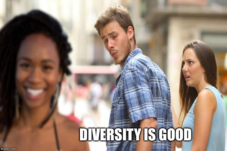 DIVERSITY IS GOOD | made w/ Imgflip meme maker