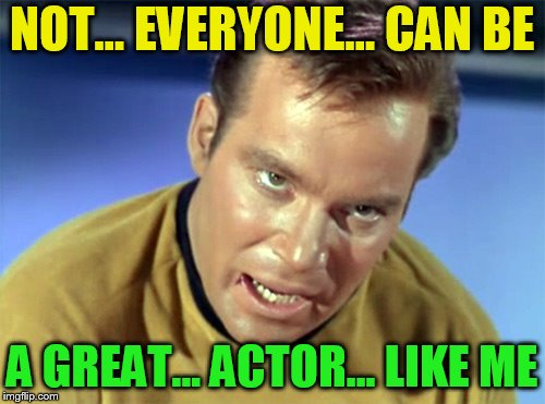 NOT... EVERYONE... CAN BE A GREAT... ACTOR... LIKE ME | made w/ Imgflip meme maker
