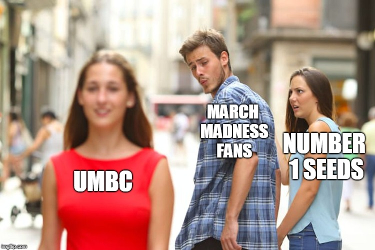 Distracted Boyfriend | UMBC MARCH MADNESS FANS NUMBER 1 SEEDS | image tagged in memes,distracted boyfriend,ncaa,basketball,march madness,umbc | made w/ Imgflip meme maker
