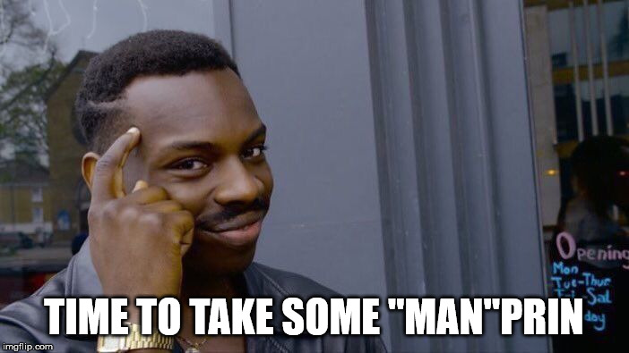"Roll Safe Think About It Meme | TIME TO TAKE SOME ""MAN""PRIN 