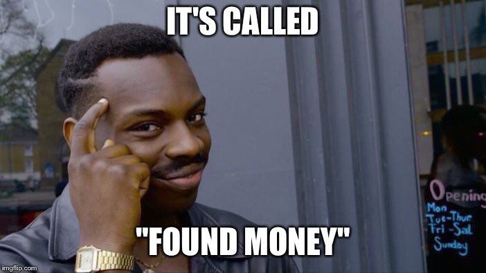 "Roll Safe Think About It Meme | IT'S CALLED ""FOUND MONEY"" 