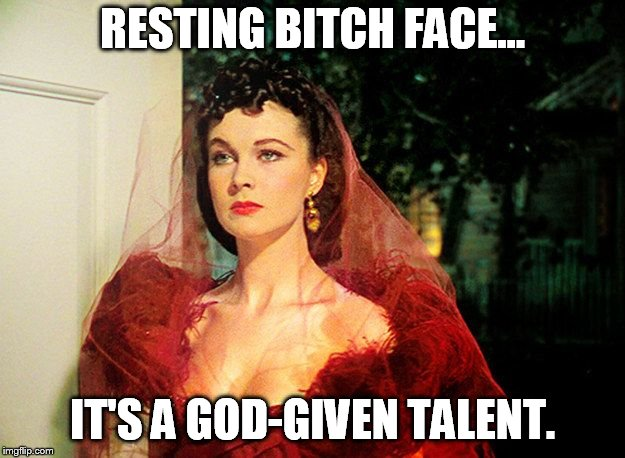 Scarlett O'Hara  | RESTING B**CH FACE... IT'S A GOD-GIVEN TALENT. | image tagged in scarlett o'hara | made w/ Imgflip meme maker