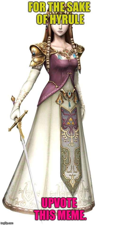 Princess Zelda | FOR THE SAKE OF HYRULE UPVOTE THIS MEME. | image tagged in princess zelda | made w/ Imgflip meme maker