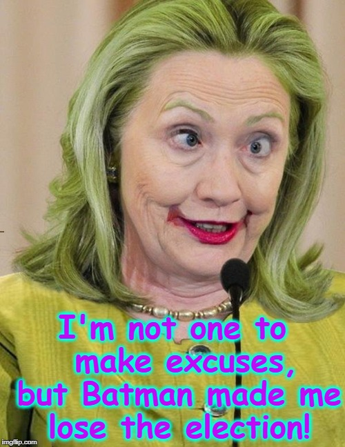 Have You Ever Danced with the Devil in the Pale Moonlight? | I'm not one to  make excuses, but Batman made me lose the election! | image tagged in vince vance,hillary as the joker,batman versus hillary,the joker,hillary clinton,why i lost the election | made w/ Imgflip meme maker