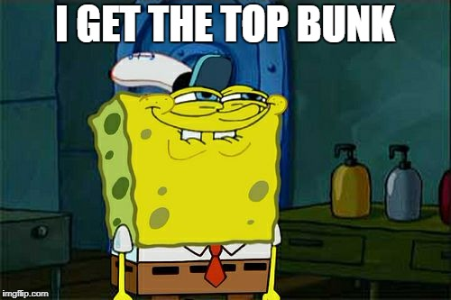 Dont You Squidward Meme | I GET THE TOP BUNK | image tagged in memes,dont you squidward | made w/ Imgflip meme maker