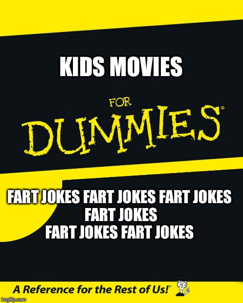 For Dummies | KIDS MOVIES FART JOKES FART JOKES FART JOKES FART JOKES FART JOKES FART JOKES | image tagged in for dummies,scumbag | made w/ Imgflip meme maker