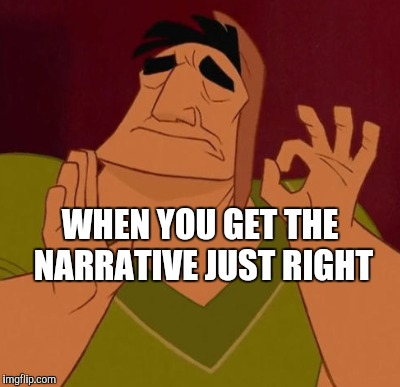 WHEN YOU GET THE NARRATIVE JUST RIGHT | made w/ Imgflip meme maker