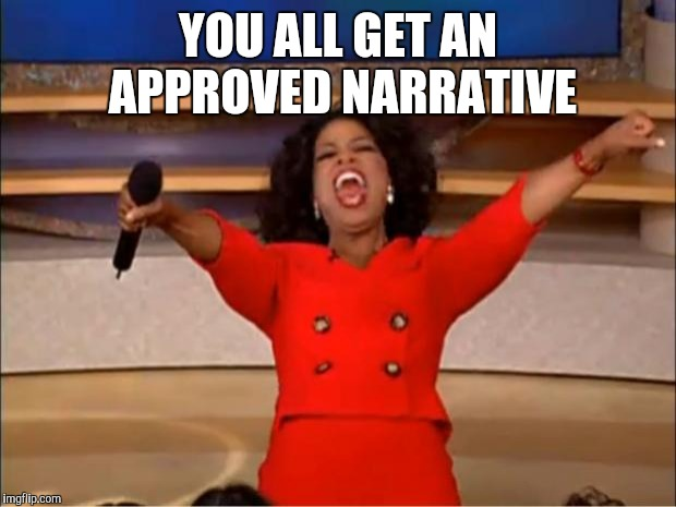 Oprah You Get A Meme | YOU ALL GET AN APPROVED NARRATIVE | image tagged in memes,oprah you get a | made w/ Imgflip meme maker