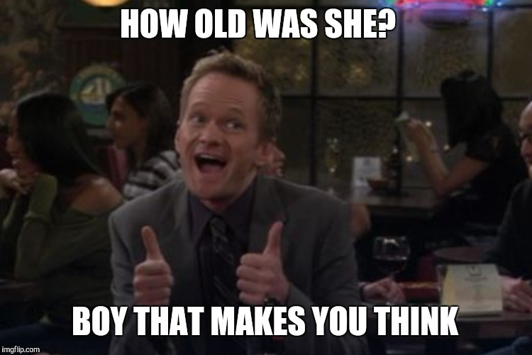 HOW OLD WAS SHE? BOY THAT MAKES YOU THINK | made w/ Imgflip meme maker