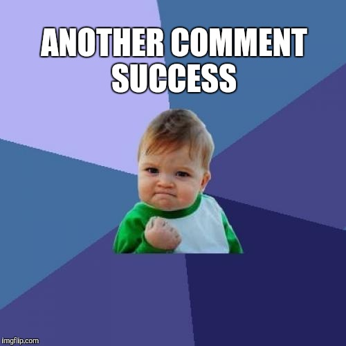 Success Kid Meme | ANOTHER COMMENT SUCCESS | image tagged in memes,success kid | made w/ Imgflip meme maker