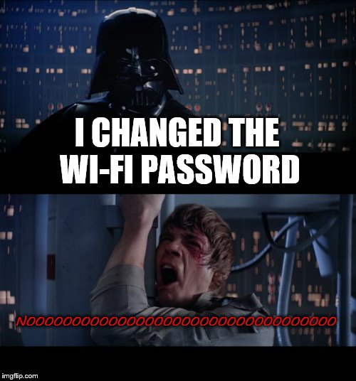 Star Wars No Meme | I CHANGED THE WI-FI PASSWORD NOOOOOOOOOOOOOOOOOOOOOOOOOOOOOOOOOO | image tagged in memes,star wars no | made w/ Imgflip meme maker